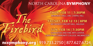 NC Symphony presents Firebird 2/11 in CH; 2/12-13 in Ral; 2/14 in Wilm